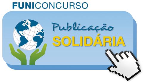 """Seja embaixador da solidariedade, participe do FUNICONCURSO """"Publicação Solidária"""""""