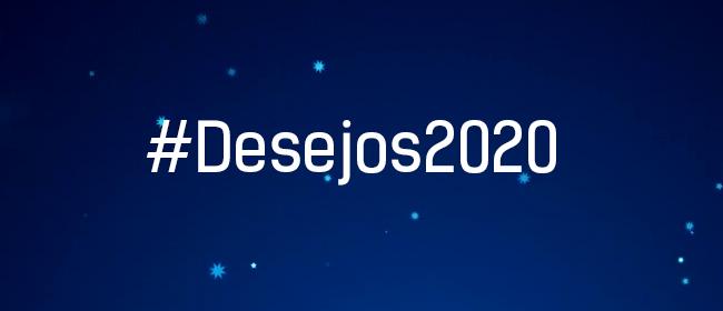 #Desejos2020 Qual é o seu Desejo para 2020?